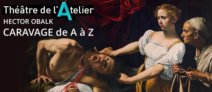 Spectacle Paris, Hector Obalk, Caravage, Théatre de l'Atelier